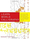 Learn World Calligraphy by Margaret Shepherd (2011-10-07)