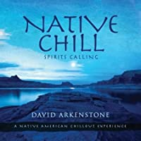 Native Chill: Spirits Calling A Native American Chillout Experience