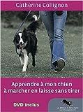 Apprendre à mon chien à marcher en laisse sans tirer de Catherine Collignon ( 1 février 2015 )