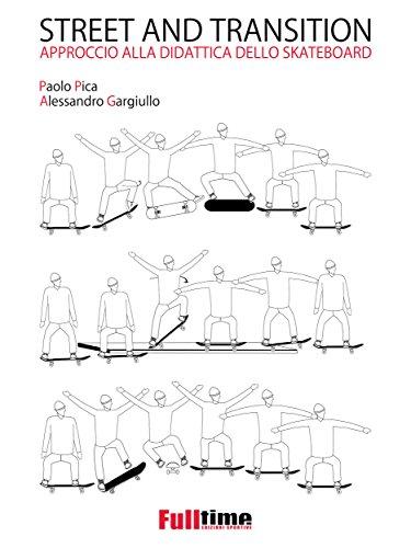Street and Transition: Approccio alla didattica dello skateboard (Italian Edition)
