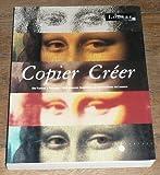 Copier créer - De Turner à Picasso, 300 oeuvres inspirées par les maîtres du Louvre, [exposition], Musée du Louvre, Paris, 26 avril-26 juillet 199