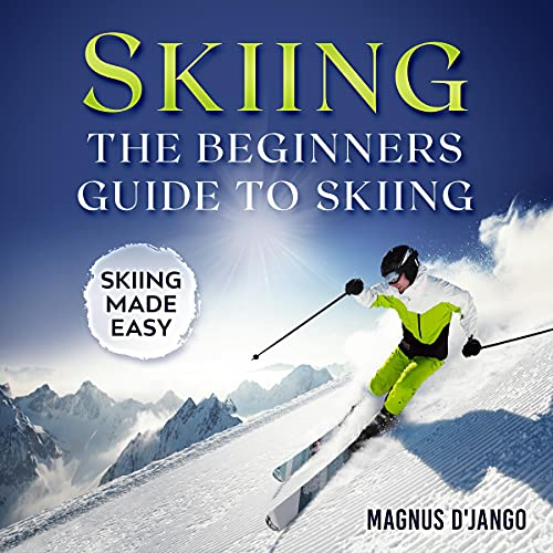 Skiing - The Beginners Guide to Skiing cover art