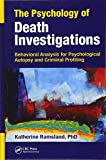 Image of The Psychology of Death Investigations: Behavioral Analysis for Psychological Autopsy and Criminal Profiling