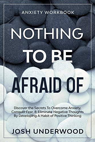 Anxiety Workbook: NOTHING TO BE AFRAID OF - Discover the Secrets To Overcome Anxiety, Conquer Fear, & Eliminate Negative Thoughts By Developing A Habit of Positive Thinking (English Edition)