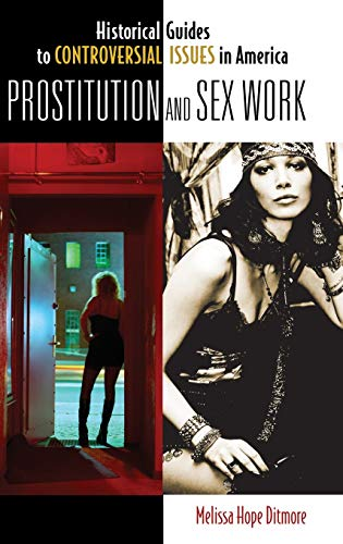 Prostitution And Sex Work Historical Guides To Controversial Issues In America