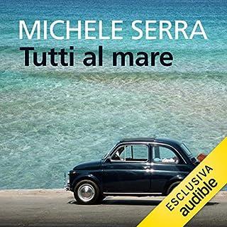 Tutti al mare                   Di:                                                                                                                                 Michele Serra                               Letto da:                                                                                                                                 Marco Quaglia                      Durata:  3 ore e 56 min     22 recensioni     Totali 3,9