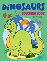 Dinosaurs Coloring Book for Kids: Amazing Dinosaurs Coloring Book for Toddlers and Kids. Activity Book to practice coloring and have fun. Ages 2- 5