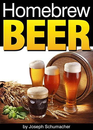 Homebrew Beer: Learn How to Brew Beer At Home ~ Includes a List of Homebrew Supplies and Homebrew Recipes