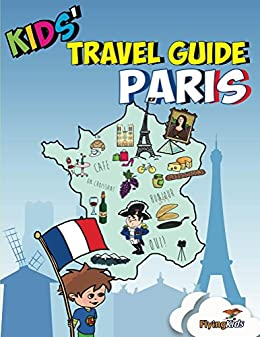 Kids' Travel Guide - Paris: The fun way to discover Paris-especially for kids (Kids' Travel Guide series) (Kids' Travel Guides Book 2) by [FlyingKids, Shira Halperin]