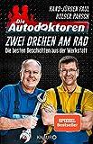 Die Autodoktoren - Zwei drehen am Rad: Die besten Geschichten aus der Werkstatt