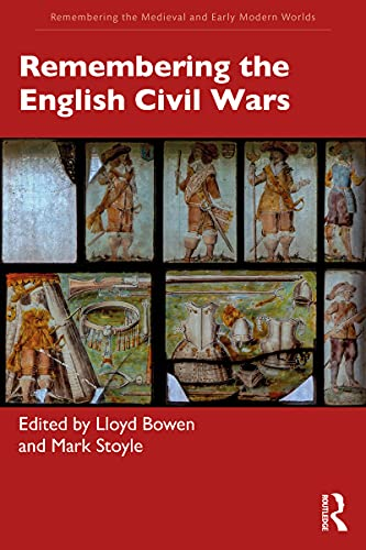 Remembering the English Civil Wars (Remembering the Medieval and Early Modern Worlds) (English Edition)