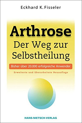 Arthrose: Der Weg zur Selbstheilung | Ursachen erkennen mit der ganzheitlichen Arthrose-Therapie: Selbsthilfe mit den richtigen Nahrungsmitteln, Getränken und Eiweißquellen | Übersäuerung vermeiden