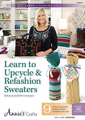 Learn to Upcycle & Refashion Sweaters: Skill Level: Beginners (Annie's Video Classes)