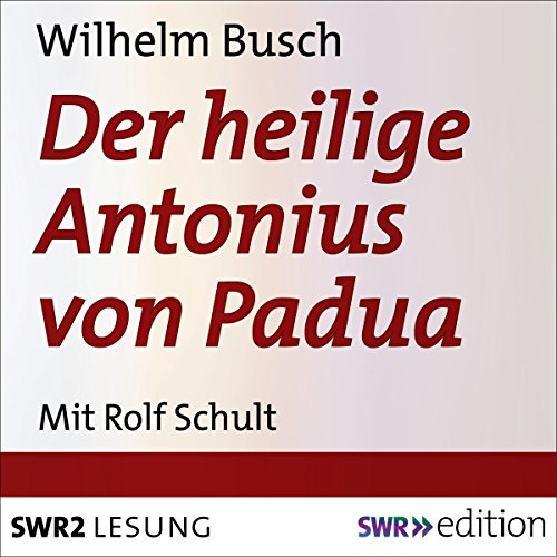 Der heilige Antonius von Padua     Eine heitere Legende in 10 Kapiteln              By:                                                                                                                                 Wilhelm Busch                               Narrated by:                                                                                                                                 Rolf Schult                      Length: 30 mins     Not rated yet     Overall 0.0