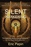 Silent Awakening: True Telepathy, Effective Energy Healing and the Journey to Infinite Awareness