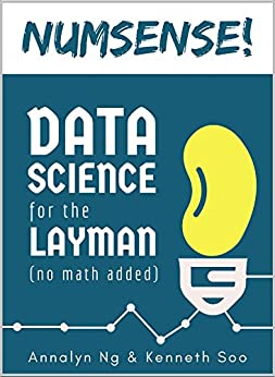 Numsense! Data Science for the Layman: No Math Added by [Annalyn Ng, Kenneth Soo]