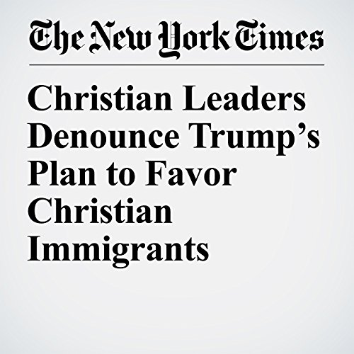 Christian Leaders Denounce Trump's Plan to Favor Christian Immigrants copertina