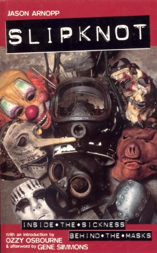 Slipknot: Inside the Sickness, Bahind the Masks With an Intro by Ozzy Osbourne & Afterword by Gene Simmons: Inside the Sickness, Behind the Masks With ... Ozzy Osbourne and Afterword by Gene Simmons