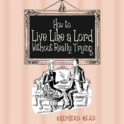 How to Live Like a Lord Without Really Trying audiobook cover art