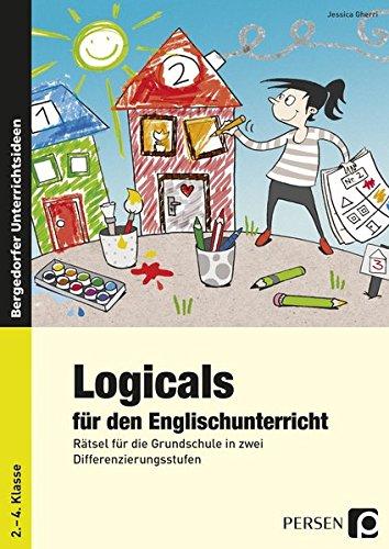 Logicals für den Englischunterricht: Rätsel für die Grundschule in zwei Differenzierungsstufen (2. bis 4. Klasse)