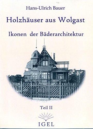 Holzhäuser aus Wolgast: Ikonen der Bäderarchitektur - Teil II
