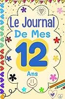 Le Journal De mes 12 Ans: Livre d'or 12 ans pour les garçons et les filles ! journal intime, Pour les Beaux Souvenirs Carnet de Notes et dessin, Journal intime, ... (12 ans cadeau anniversaire)