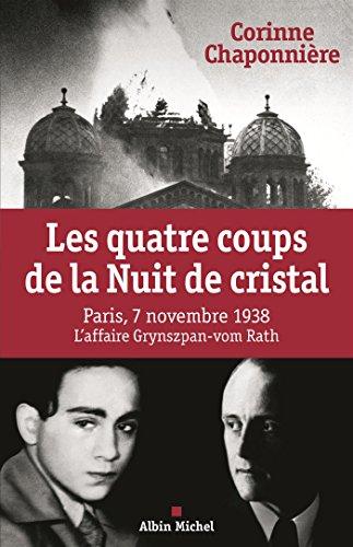 Les Quatre coups de la Nuit de cristal: Paris, 7 novembre 1938. L'affaire Grynzpan-vom Rath