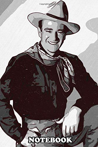 "Notebook: John Wayne Portraitjohn Wayne Printjohn Wayne Paintin , Journal for Writing, College Ruled Size 6"" x 9"", 110 Pages"