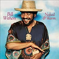 Naked & Warm by Bill Withers (2010-12-22)