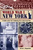 World War I New York: A Guide to the City's Enduring Ties to the Great War