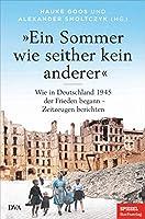 »Ein Sommer wie seither kein anderer«: Wie in Deutschland 1945 der Frieden begann - Zeitzeugen berichten - Ein SPIEGEL-BUCH