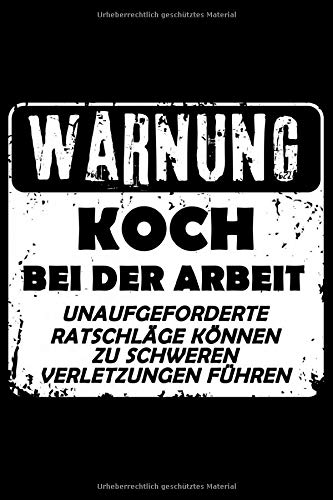 Warnung Koch Bei Der Arbeit Unaufgeforderte Ratschläge Können Zu Schweren Verletzungen Führen: Liniertes Notizbuch Din-A5 Heft für Notizen