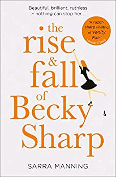 The Rise and Fall of Becky Sharp: 'A razor-sharp retelling of Vanity Fair' Louise O'Neill by [Sarra Manning]