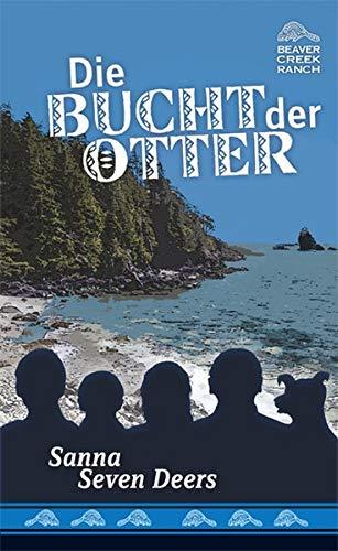 Die Bucht der Otter: Beaver Creek Ranch, Band 7 (Beaver Creek Ranch / Abenteuer in den kanadischen Rockies)