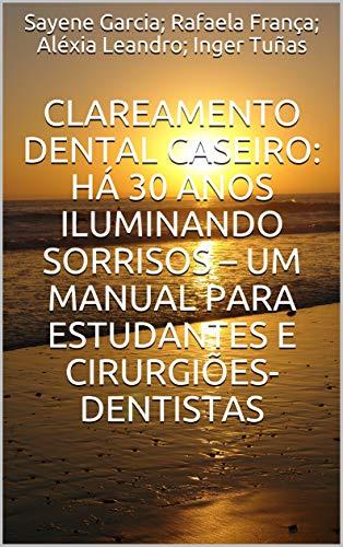 Clareamento Dental Caseiro: há 30 anos iluminando sorrisos – um manual para estudantes e cirurgiões-dentistas
