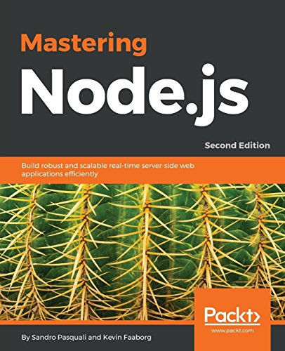 Mastering Node.js - Second Edition: Build robust and scalable real-time server-side web applications