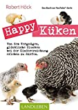 Happy Küken • Das Buch zur YouTube-Serie: Von dem Vergnügen, glückliche Glucken bei der Kindererziehung erleben zu dürfen (Cadmos LandLeben)