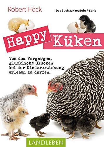 Happy Küken • Das Buch zur YouTube-Serie: Von dem Vergnügen, glückliche Glucken bei der Kindererziehung erleben zu dürfen