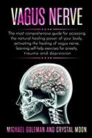 vagus nerve: The most comprehensive guide for accessing the natural healing power of your body, activating the healing of vagus nerve, learning self-help exercises for anxiety, trauma and depression