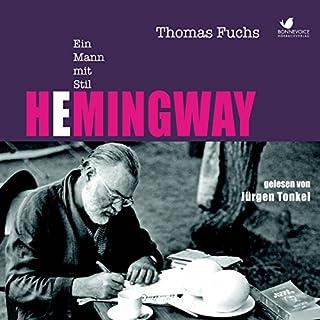 Hemingway: Ein Mann mit Stil                   Autor:                                                                                                                                 Thomas Fuchs                               Sprecher:                                                                                                                                 Jürgen Tonkel                      Spieldauer: 6 Std. und 25 Min.     10 Bewertungen     Gesamt 4,4