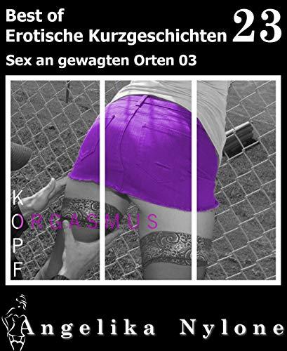 Erotische Kurzgeschichten - Best of 23: Sex an gewagten Orten 03