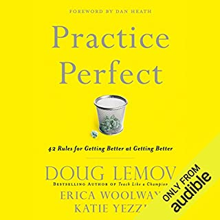 Practice Perfect     42 Rules for Getting Better at Getting Better              By:                                                                                                                                 Doug Lemov,                                                                                        Katie Yezzi,                                                                                        Erica Woolway                               Narrated by:                                                                                                                                 Brett Barry                      Length: 7 hrs and 59 mins     389 ratings     Overall 4.0