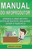 Manual do Infoprodutor: Aprenda a Criar Infoprodutos de Sucesso, Viva Aonde Quiser e Fique Rico! (Marketing digital - Professor Adenilson)