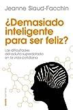 ¿Demasiado inteligente para ser feliz?: Las dificultades del adulto superdotado en la vida cotidiana