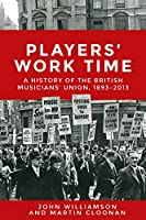 Players' Work Time: A Social History of the British Musicians' Union