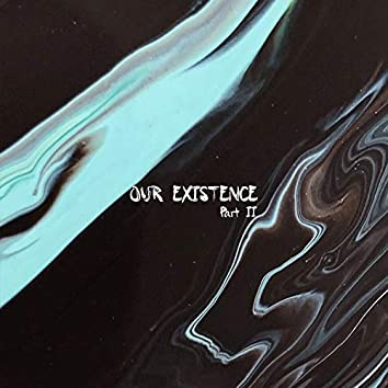 Our Existence, Pt. II