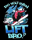 """Do You Even Lift Bro?: Funny Do You Even Lift Bro Ski/Snowboard Ski Lift Pun 2021-2022 Weekly Planner & Gratitude Journal (110 Pages, 8"""" x 10"""") ... Notes, Thankfulness Reminders & To Do Lists"""