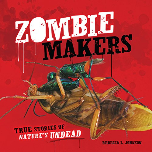 Zombie Makers: True Stories of Nature's Undead (Junior Library Guild Selection) (English Edition)