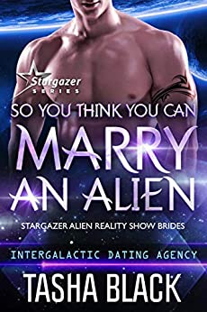 So You Think You Can Marry an Alien: Stargazer Alien Reality Show Brides #1 (Intergalactic Dating Agency) by [Tasha Black]