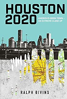 Houston 2020: America's Boom Town - An Extreme Close Up